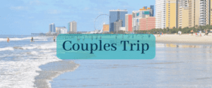 Myrtle Beach Couples Trip